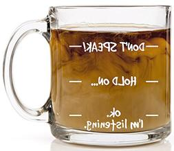 Don't Speak! Funny Coffee Mug - 13 oz Glass - Cool Novelty B