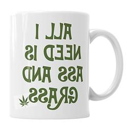 Moson All I Need Is Ass And Grass Weed 11oz Mug Marijuana Po